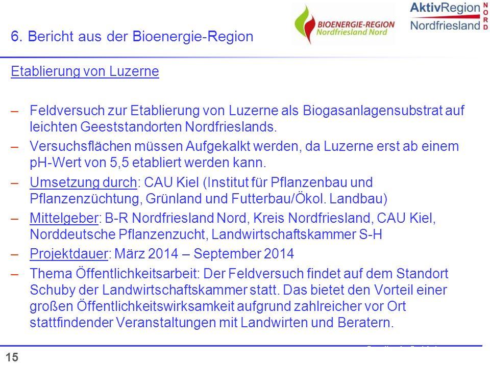 15 6. Bericht aus der Bioenergie-Region Quelle: A. Seidel Etablierung von Luzerne –Feldversuch zur Etablierung von Luzerne als Biogasanlagensubstrat a