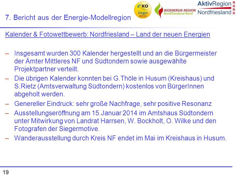 19 7. Bericht aus der Energie-Modellregion Kalender & Fotowettbewerb: Nordfriesland – Land der neuen Energien –Insgesamt wurden 300 Kalender hergestel