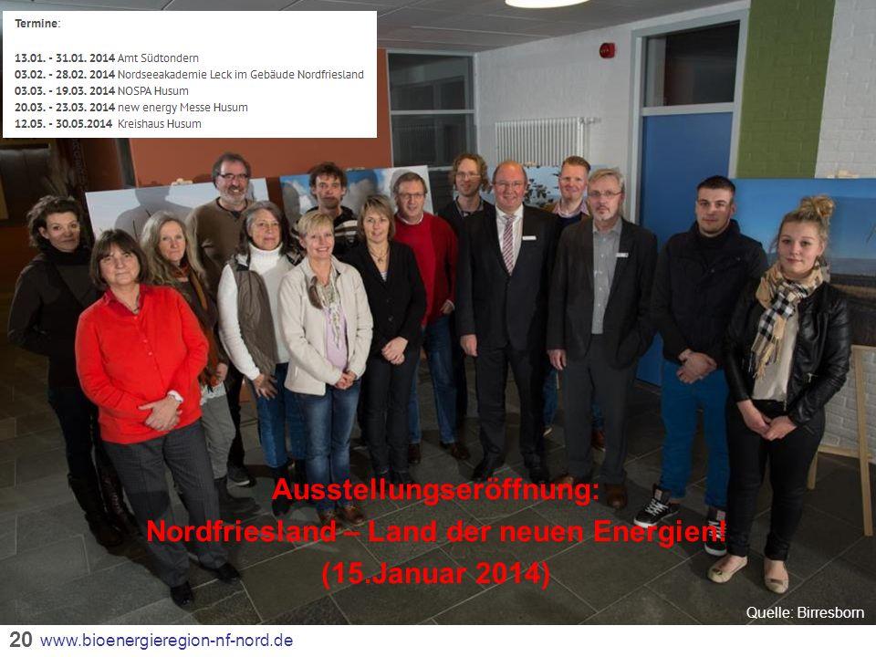 20 5. Verschiedenes & Veranstaltungen www.bioenergieregion-nf-nord.de Ausstellungseröffnung: Nordfriesland – Land der neuen Energien! (15.Januar 2014)