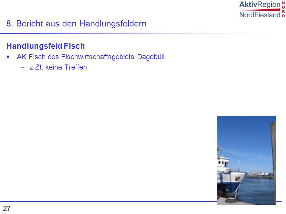 27 8. Bericht aus den Handlungsfeldern Handlungsfeld Fisch AK Fisch des Fischwirtschaftsgebiets Dagebüll z.Zt. keine Treffen