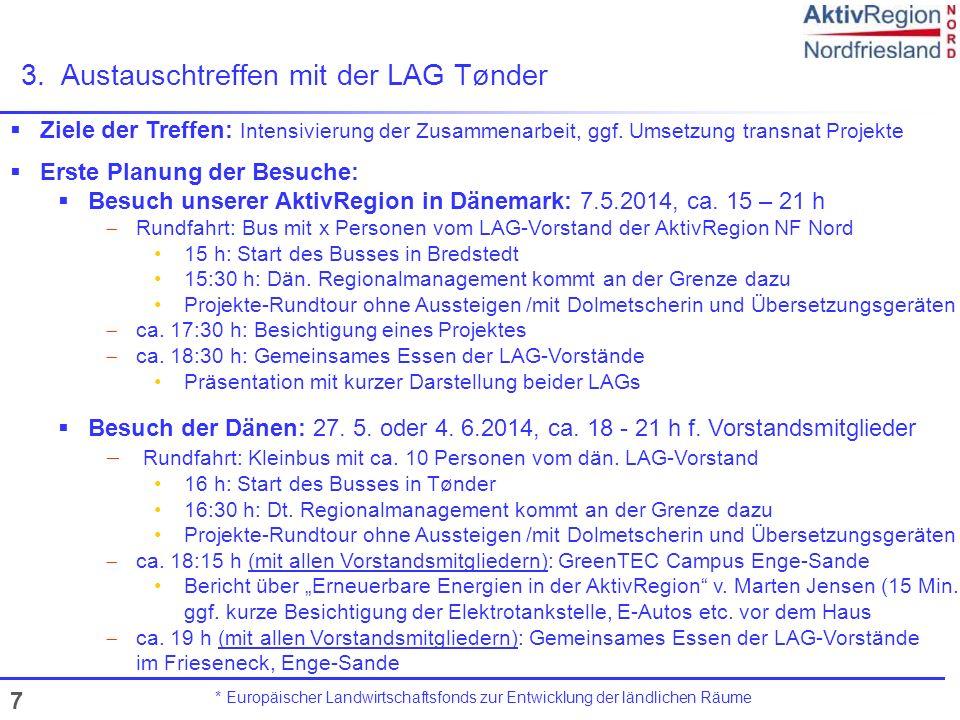 7 3.Austauschtreffen mit der LAG Tønder * Europäischer Landwirtschaftsfonds zur Entwicklung der ländlichen Räume Ziele der Treffen: Intensivierung der