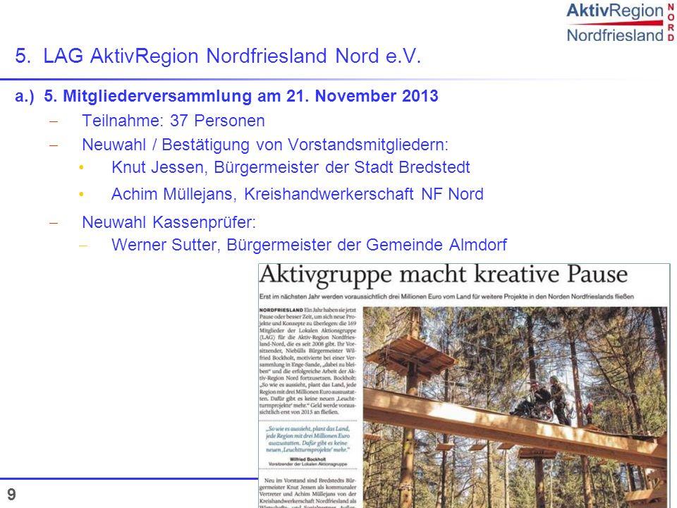 9 a.) 5. Mitgliederversammlung am 21. November 2013 Teilnahme: 37 Personen Neuwahl / Bestätigung von Vorstandsmitgliedern: Knut Jessen, Bürgermeister