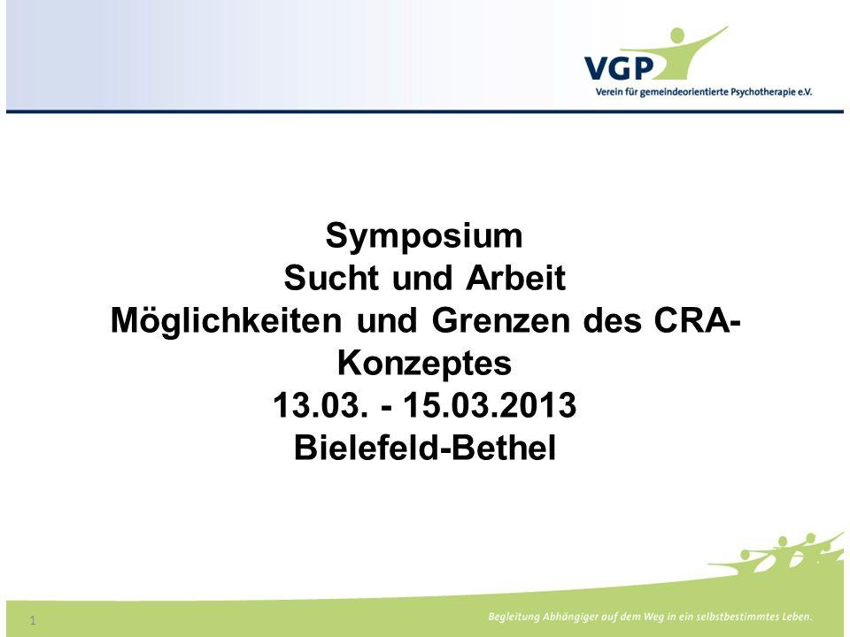 1 Symposium Sucht und Arbeit Möglichkeiten und Grenzen des CRA- Konzeptes 13.03.