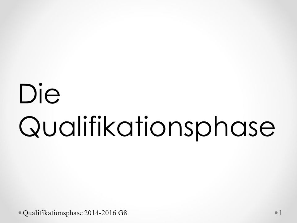 Die Qualifikationsphase 1 Qualifikationsphase 2014-2016 G8