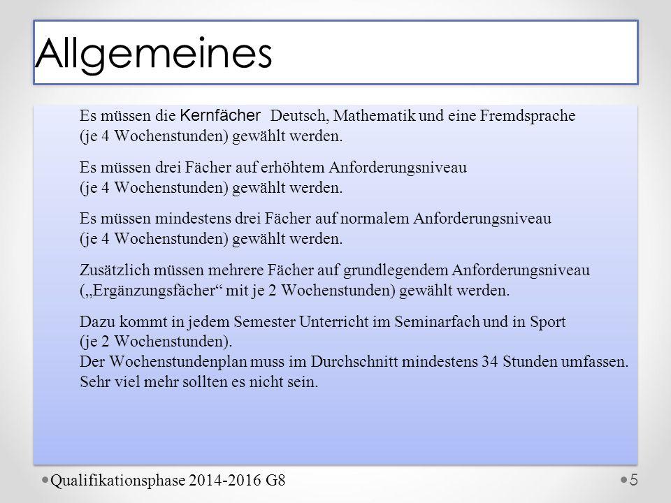 Es müssen die Kernfächer Deutsch, Mathematik und eine Fremdsprache (je 4 Wochenstunden) gewählt werden. Es müssen drei Fächer auf erhöhtem Anforderung