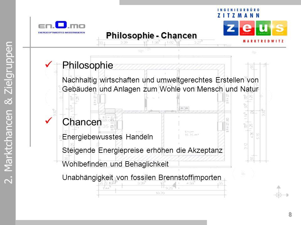8 2. Marktchancen & Zielgruppen Philosophie Nachhaltig wirtschaften und umweltgerechtes Erstellen von Gebäuden und Anlagen zum Wohle von Mensch und Na
