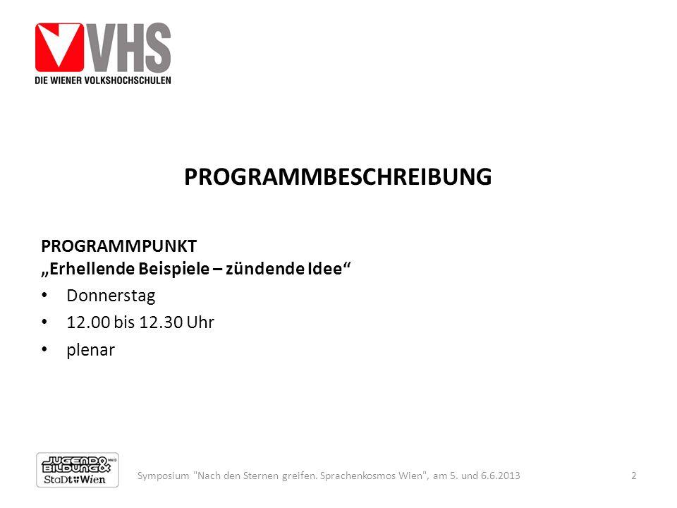 PROGRAMMBESCHREIBUNG PROGRAMMPUNKT Erhellende Beispiele – zündende Idee Donnerstag 12.00 bis 12.30 Uhr plenar Symposium Nach den Sternen greifen.