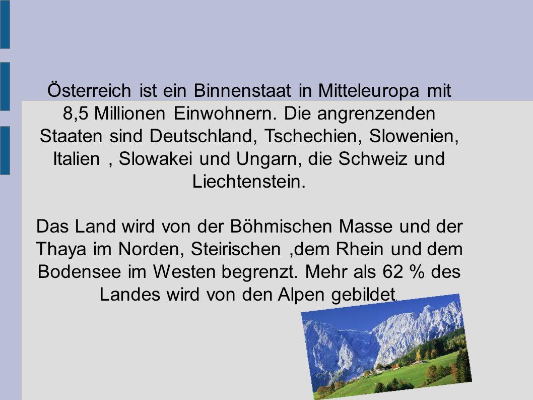 Österreich ist ein Binnenstaat in Mitteleuropa mit 8,5 Millionen Einwohnern. Die angrenzenden Staaten sind Deutschland, Tschechien, Slowenien, Italien