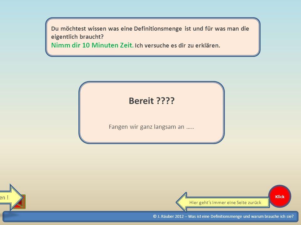 © J. Räuber 2012 – Was ist eine Definitionsmenge und warum brauche ich sie? Klick Du möchtest wissen was eine Definitionsmenge ist und für was man die