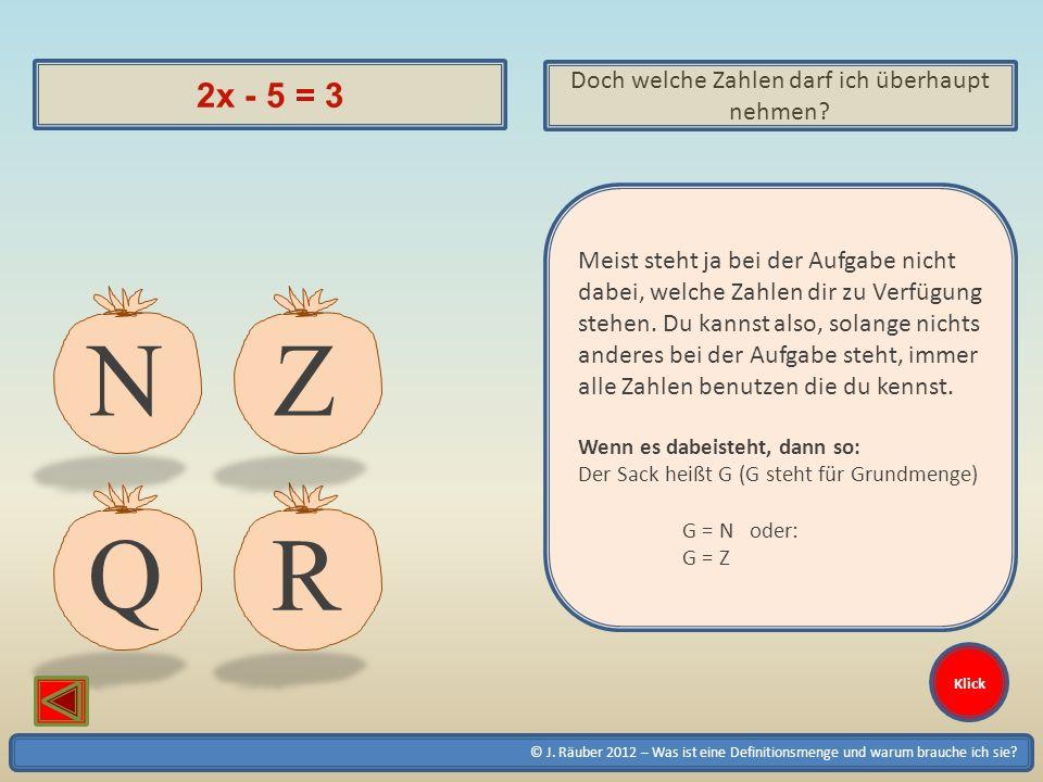 © J. Räuber 2012 – Was ist eine Definitionsmenge und warum brauche ich sie? Klick 2x - 5 = 3 Doch welche Zahlen darf ich überhaupt nehmen? QR Meist st