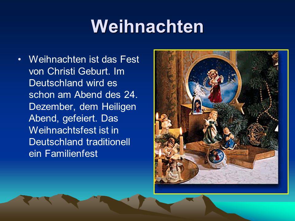 Weihnachten Weihnachten ist das Fest von Christi Geburt. Im Deutschland wird es schon am Abend des 24. Dezember, dem Heiligen Abend, gefeiert. Das Wei
