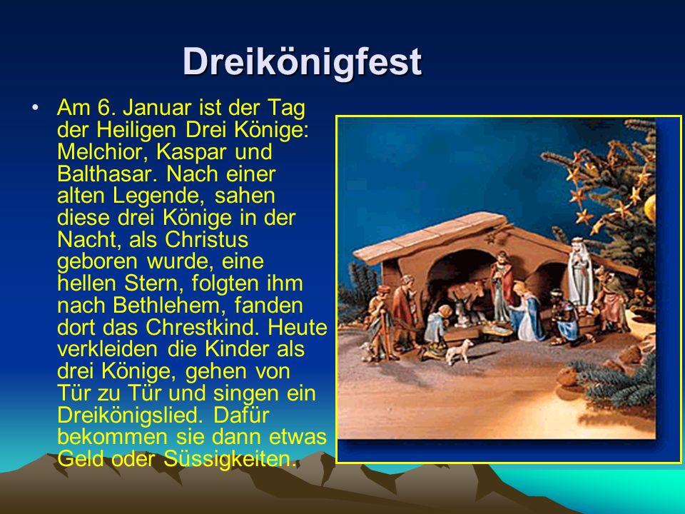 Dreikönigfest Dreikönigfest Am 6. Januar ist der Tag der Heiligen Drei Könige: Melchior, Kaspar und Balthasar. Nach einer alten Legende, sahen diese d