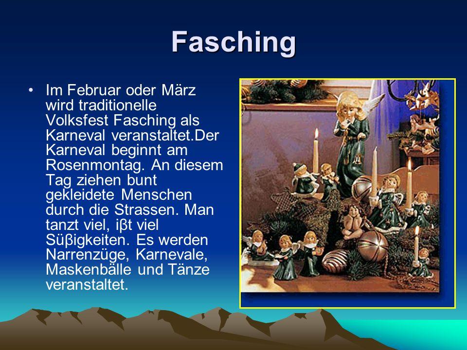 Fasching Im Februar oder März wird traditionelle Volksfest Fasching als Karneval veranstaltet.Der Karneval beginnt am Rosenmontag. An diesem Tag ziehe