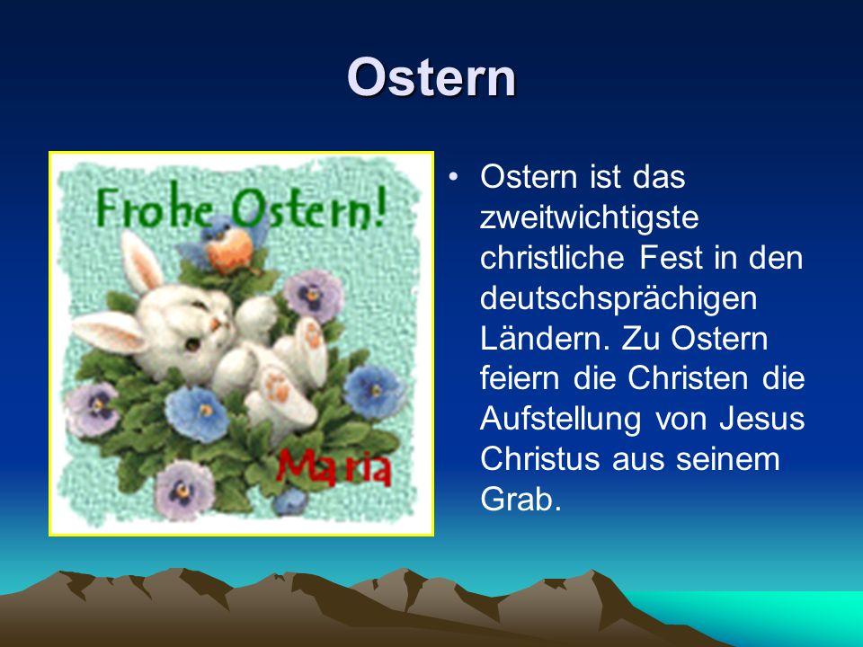 Ostern Ostern ist das zweitwichtigste christliche Fest in den deutschsprächigen Ländern. Zu Ostern feiern die Christen die Aufstellung von Jesus Chris