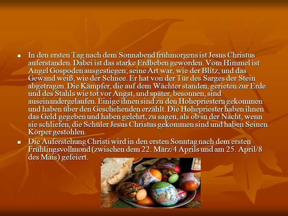 In den ersten Tag nach dem Sonnabend frühmorgens ist Jesus Christus auferstanden. Dabei ist das starke Erdbeben geworden. Vom Himmel ist Angel Gospode
