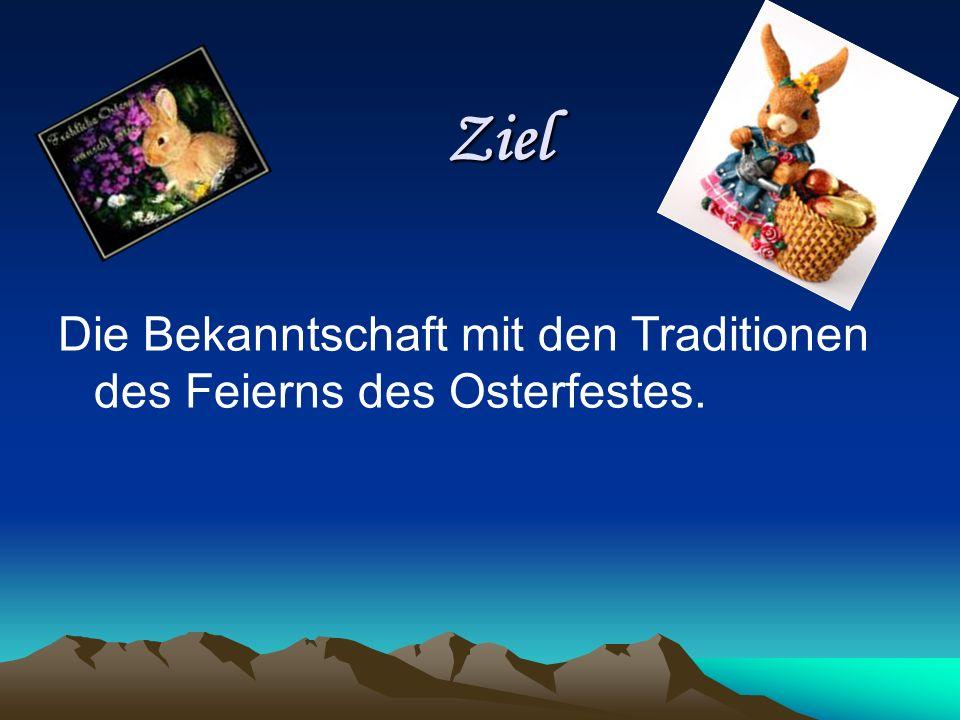 Ziel Ziel Die Bekanntschaft mit den Traditionen des Feierns des Osterfestes.