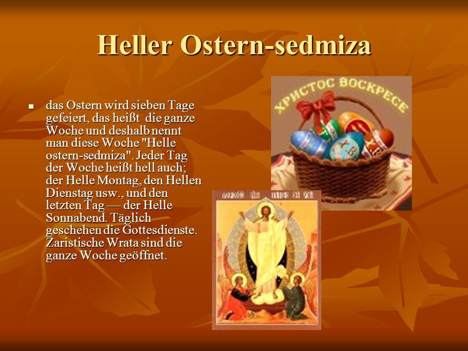 Heller Ostern-sedmiza das Ostern wird sieben Tage gefeiert, das heißt die ganze Woche und deshalb nennt man diese Woche Helle ostern-sedmiza .