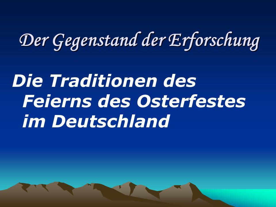 Der Gegenstand der Erforschung Die Traditionen des Feierns des Osterfestes im Deutschland