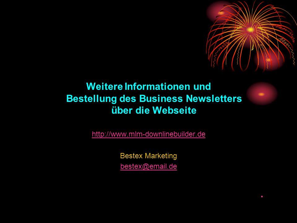 Weitere Informationen und Bestellung des Business Newsletters über die Webseite http://www.mlm-downlinebuilder.de Bestex Marketing bestex@email.de