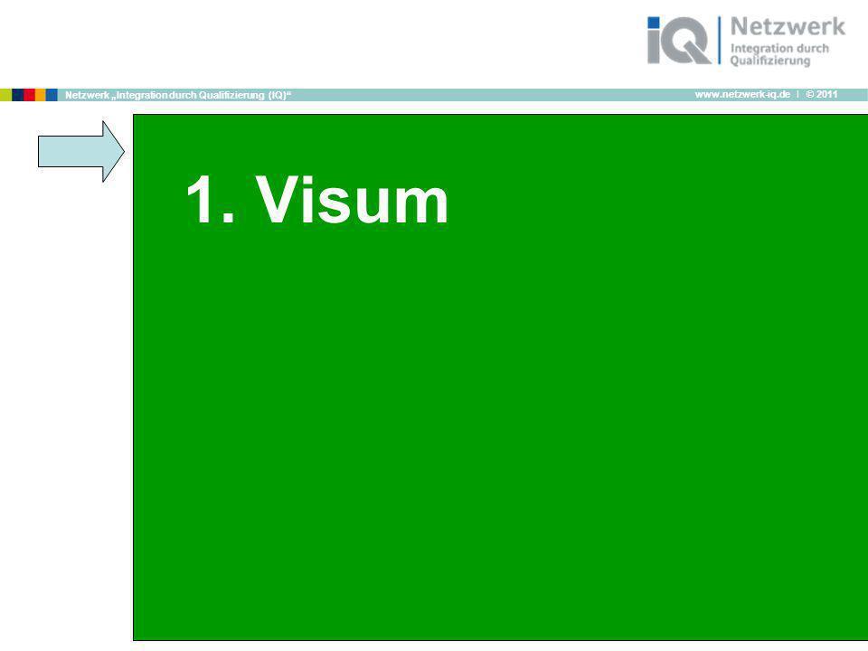 www.netzwerk-iq.de I © 2011 Netzwerk Integration durch Qualifizierung (IQ) 1. Visum