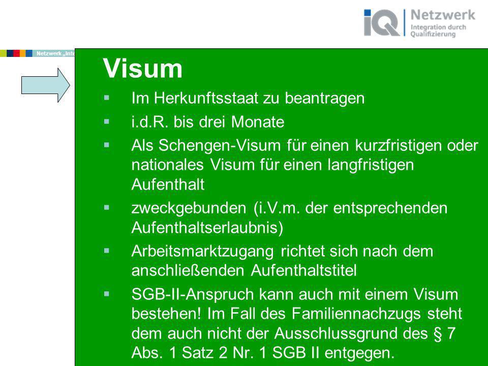 www.netzwerk-iq.de I © 2011 Netzwerk Integration durch Qualifizierung (IQ) Visum Im Herkunftsstaat zu beantragen i.d.R. bis drei Monate Als Schengen-V