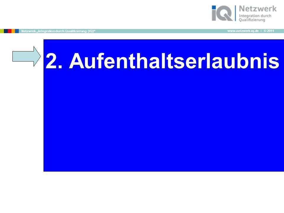 www.netzwerk-iq.de I © 2011 Netzwerk Integration durch Qualifizierung (IQ) 2. Aufenthaltserlaubnis