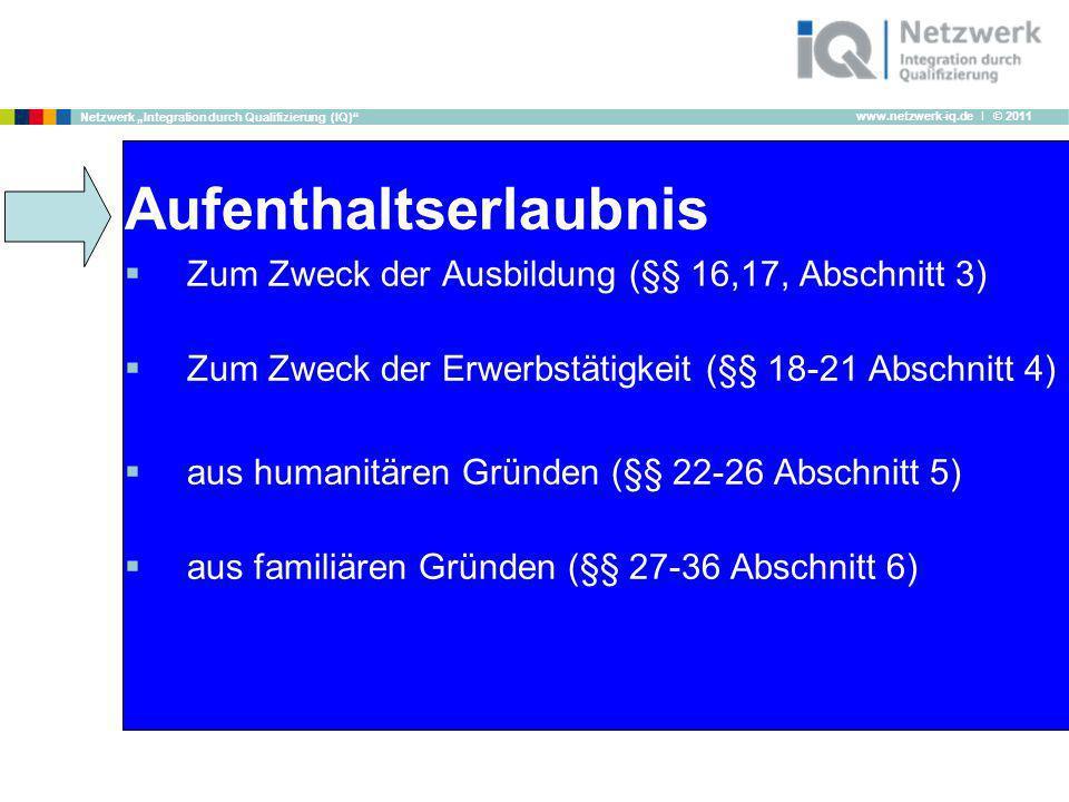 www.netzwerk-iq.de I © 2011 Netzwerk Integration durch Qualifizierung (IQ) Aufenthaltserlaubnis Zum Zweck der Ausbildung (§§ 16,17, Abschnitt 3) Zum Z