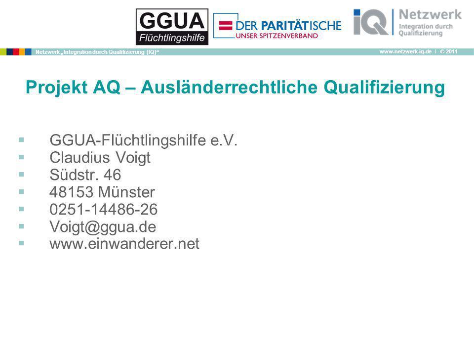 www.netzwerk-iq.de I © 2011 Netzwerk Integration durch Qualifizierung (IQ) Projekt AQ – Ausländerrechtliche Qualifizierung GGUA-Flüchtlingshilfe e.V.