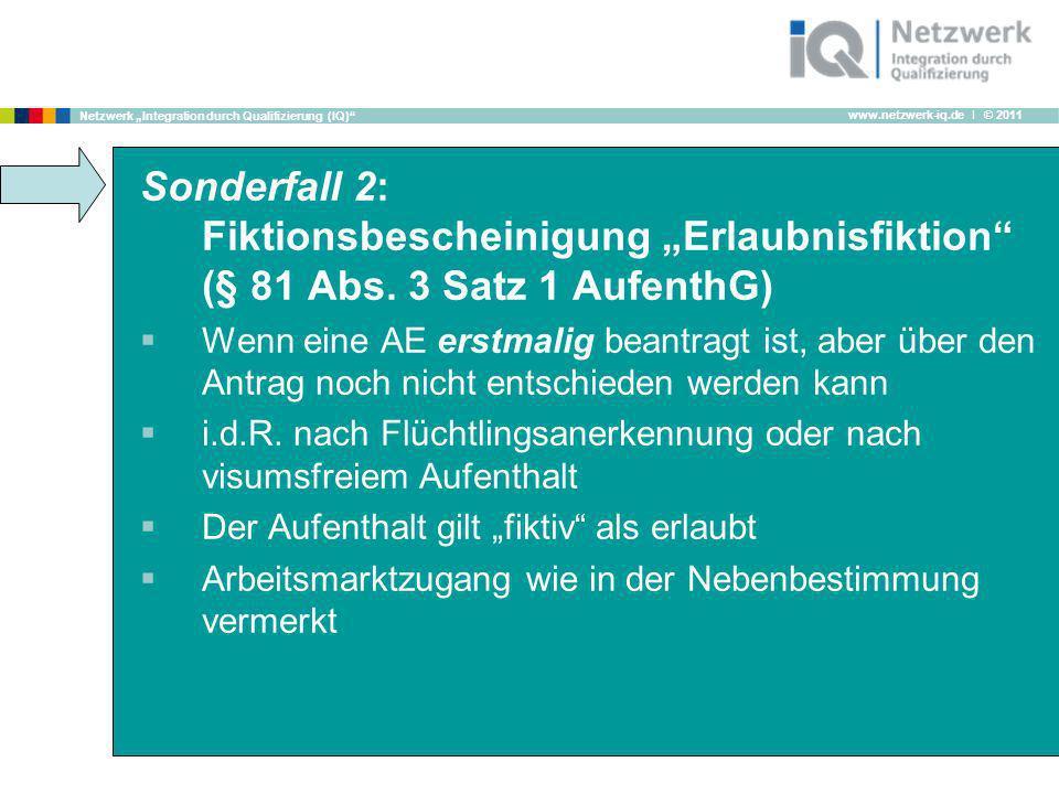 www.netzwerk-iq.de I © 2011 Netzwerk Integration durch Qualifizierung (IQ) Sonderfall 2: Fiktionsbescheinigung Erlaubnisfiktion (§ 81 Abs. 3 Satz 1 Au