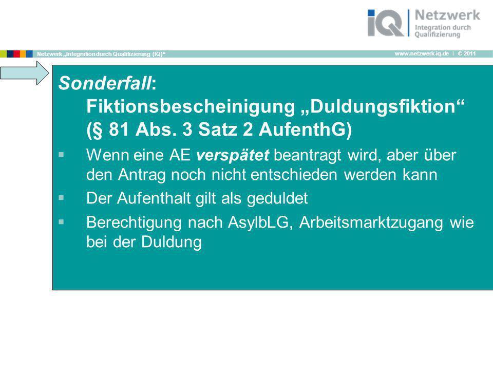 www.netzwerk-iq.de I © 2011 Netzwerk Integration durch Qualifizierung (IQ) Sonderfall: Fiktionsbescheinigung Duldungsfiktion (§ 81 Abs. 3 Satz 2 Aufen