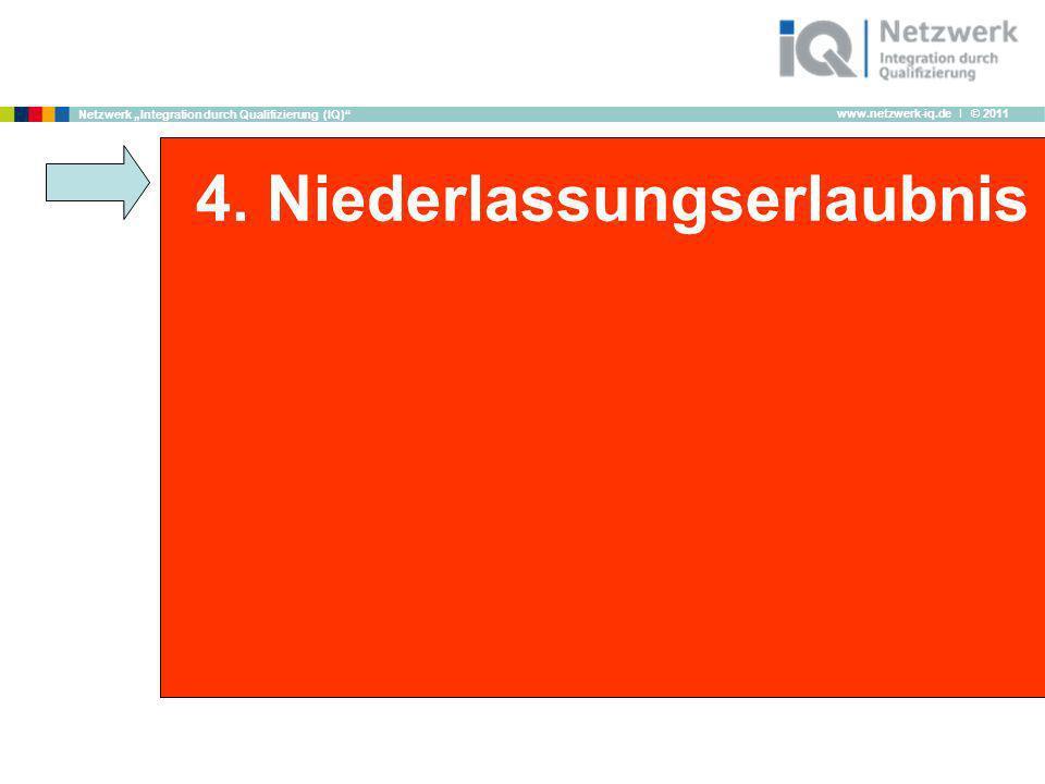 www.netzwerk-iq.de I © 2011 Netzwerk Integration durch Qualifizierung (IQ) 4. Niederlassungserlaubnis