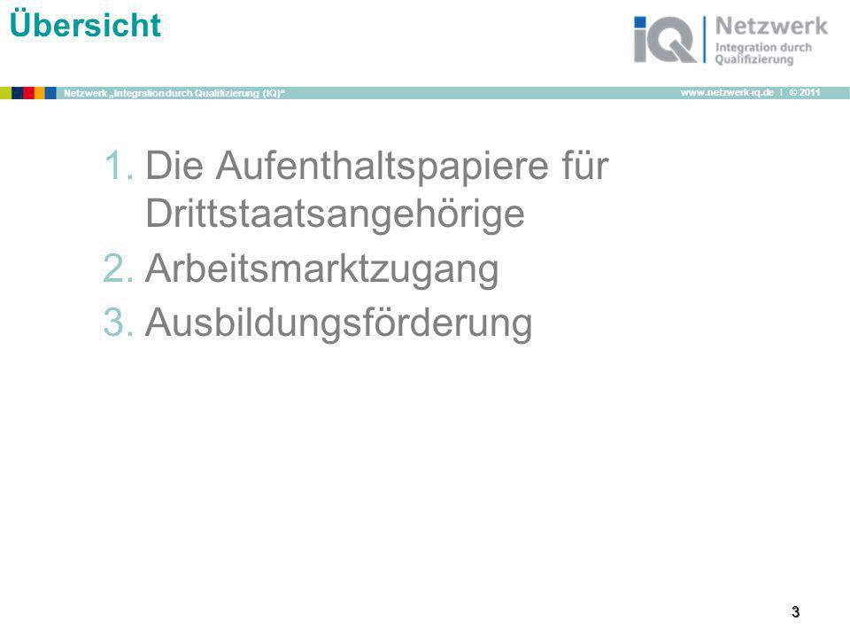www.netzwerk-iq.de I © 2011 Netzwerk Integration durch Qualifizierung (IQ) 3 1.Die Aufenthaltspapiere für Drittstaatsangehörige 2.Arbeitsmarktzugang 3