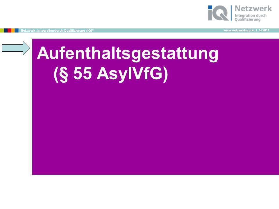 www.netzwerk-iq.de I © 2011 Netzwerk Integration durch Qualifizierung (IQ) Aufenthaltsgestattung (§ 55 AsylVfG)