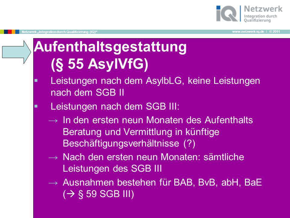 www.netzwerk-iq.de I © 2011 Netzwerk Integration durch Qualifizierung (IQ) Aufenthaltsgestattung (§ 55 AsylVfG) Leistungen nach dem AsylbLG, keine Lei