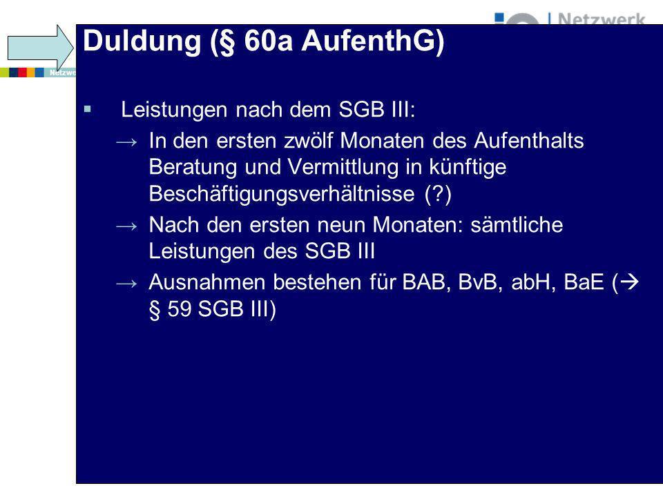 www.netzwerk-iq.de I © 2011 Netzwerk Integration durch Qualifizierung (IQ) Duldung (§ 60a AufenthG) Leistungen nach dem SGB III: In den ersten zwölf M