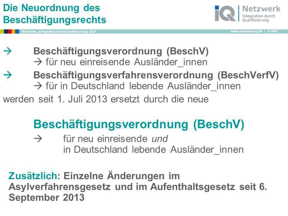 www.netzwerk-iq.de I © 2011 Netzwerk Integration durch Qualifizierung (IQ) Die Neuordnung des Beschäftigungsrechts Beschäftigungsverordnung (BeschV) f
