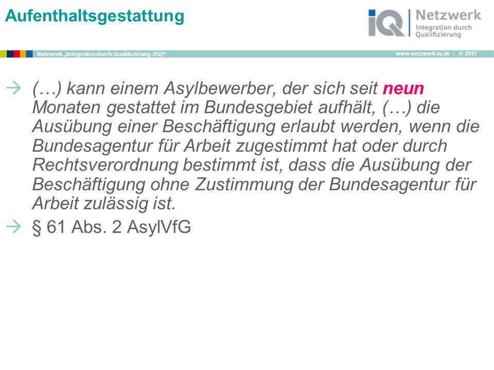 www.netzwerk-iq.de I © 2011 Netzwerk Integration durch Qualifizierung (IQ) Aufenthaltsgestattung (…) kann einem Asylbewerber, der sich seit neun Monat