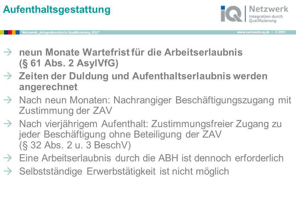 www.netzwerk-iq.de I © 2011 Netzwerk Integration durch Qualifizierung (IQ) Aufenthaltsgestattung neun Monate Wartefrist für die Arbeitserlaubnis (§ 61