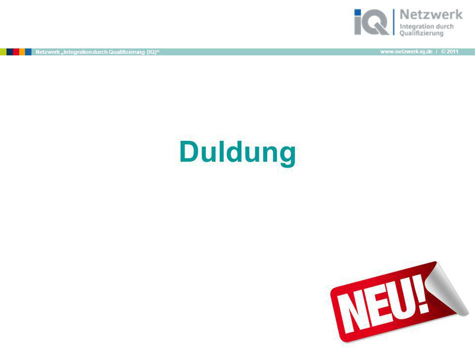 www.netzwerk-iq.de I © 2011 Netzwerk Integration durch Qualifizierung (IQ) Duldung