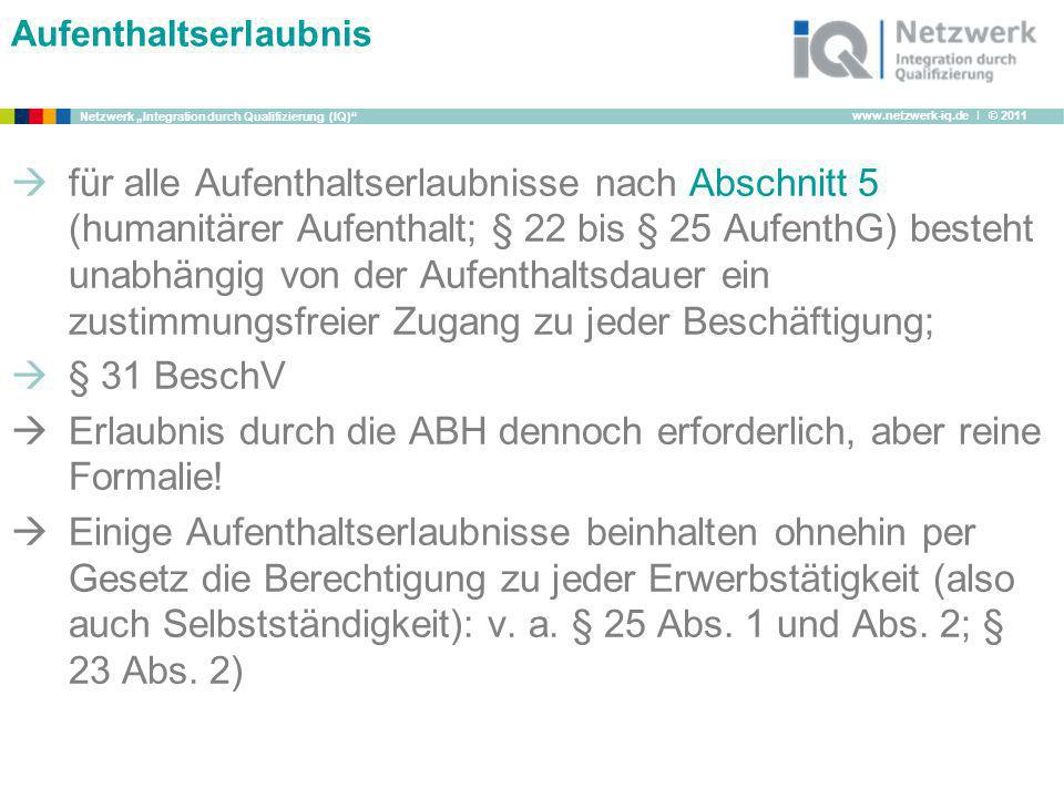 www.netzwerk-iq.de I © 2011 Netzwerk Integration durch Qualifizierung (IQ) Aufenthaltserlaubnis für alle Aufenthaltserlaubnisse nach Abschnitt 5 (huma