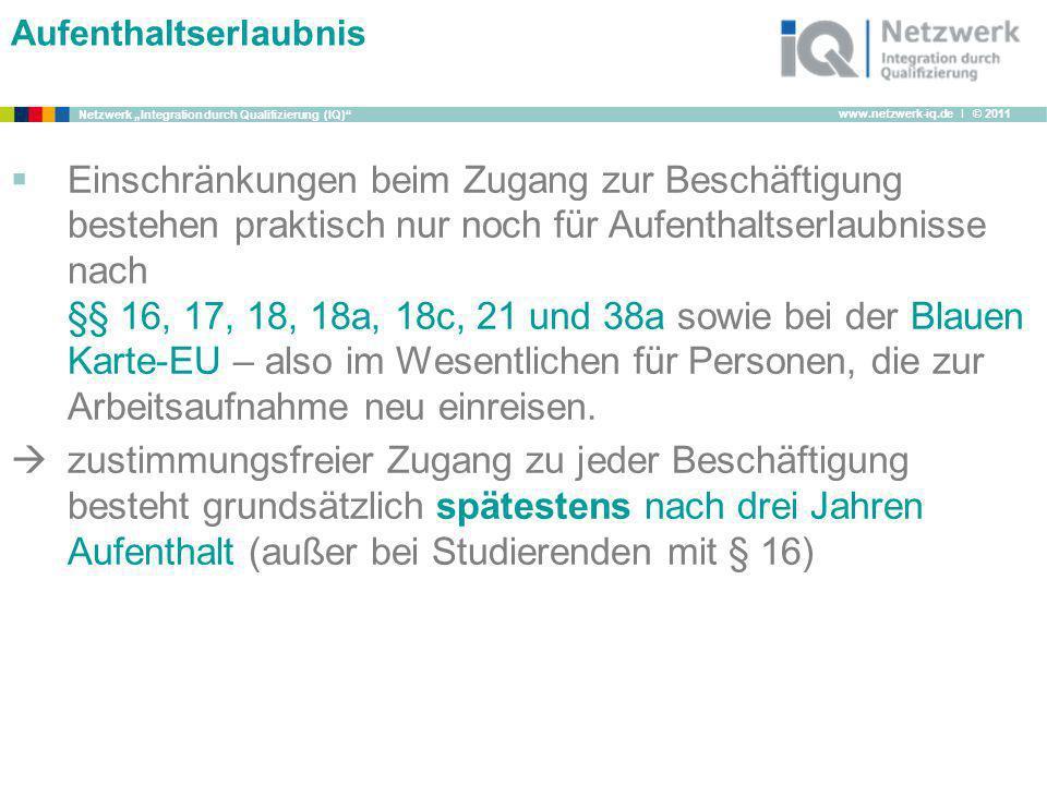www.netzwerk-iq.de I © 2011 Netzwerk Integration durch Qualifizierung (IQ) Aufenthaltserlaubnis Einschränkungen beim Zugang zur Beschäftigung bestehen