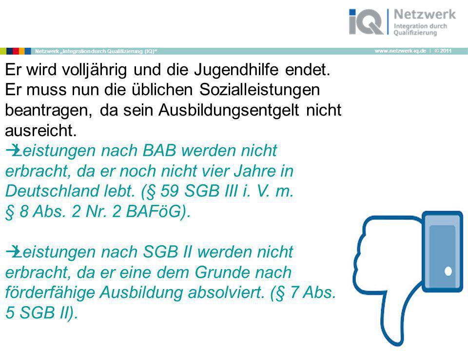 www.netzwerk-iq.de I © 2011 Netzwerk Integration durch Qualifizierung (IQ) Er wird volljährig und die Jugendhilfe endet. Er muss nun die üblichen Sozi