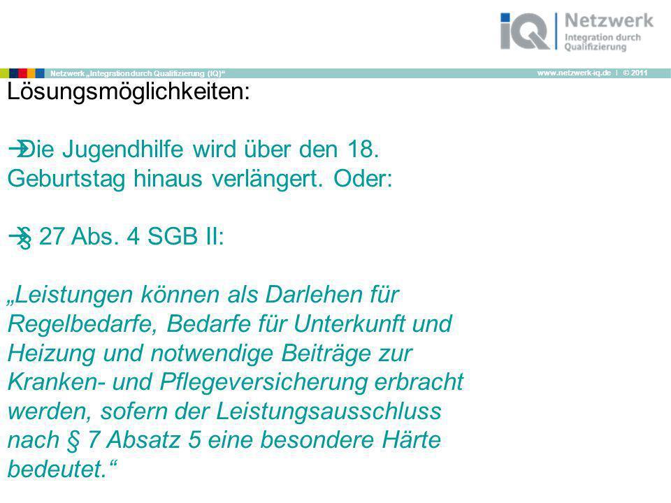 www.netzwerk-iq.de I © 2011 Netzwerk Integration durch Qualifizierung (IQ) Lösungsmöglichkeiten: Die Jugendhilfe wird über den 18. Geburtstag hinaus v