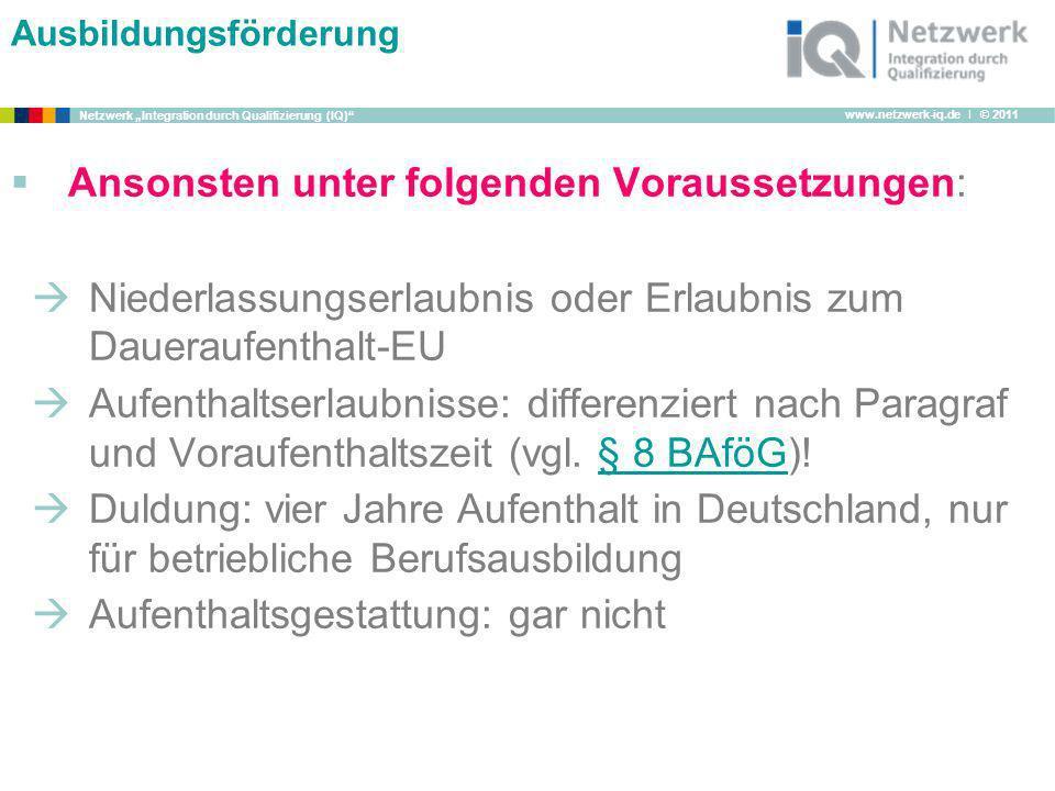 www.netzwerk-iq.de I © 2011 Netzwerk Integration durch Qualifizierung (IQ) Ausbildungsförderung Ansonsten unter folgenden Voraussetzungen: Niederlassu