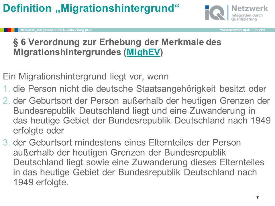 www.netzwerk-iq.de I © 2011 Netzwerk Integration durch Qualifizierung (IQ) 7 § 6 Verordnung zur Erhebung der Merkmale des Migrationshintergrundes (Mig