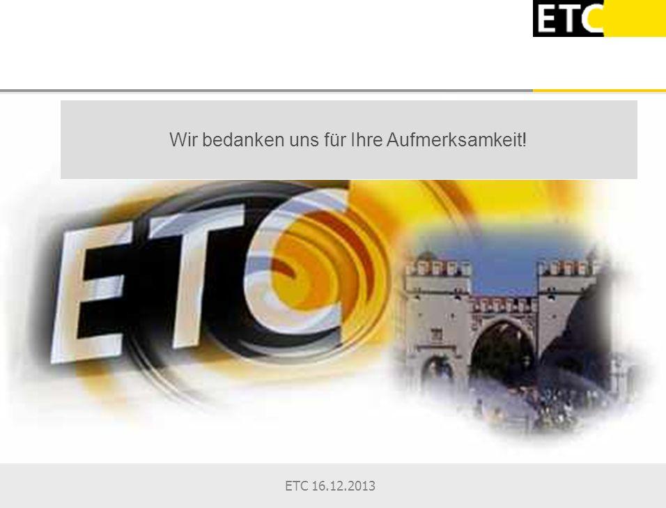 ETC 16.12.2013 Wir bedanken uns für Ihre Aufmerksamkeit!