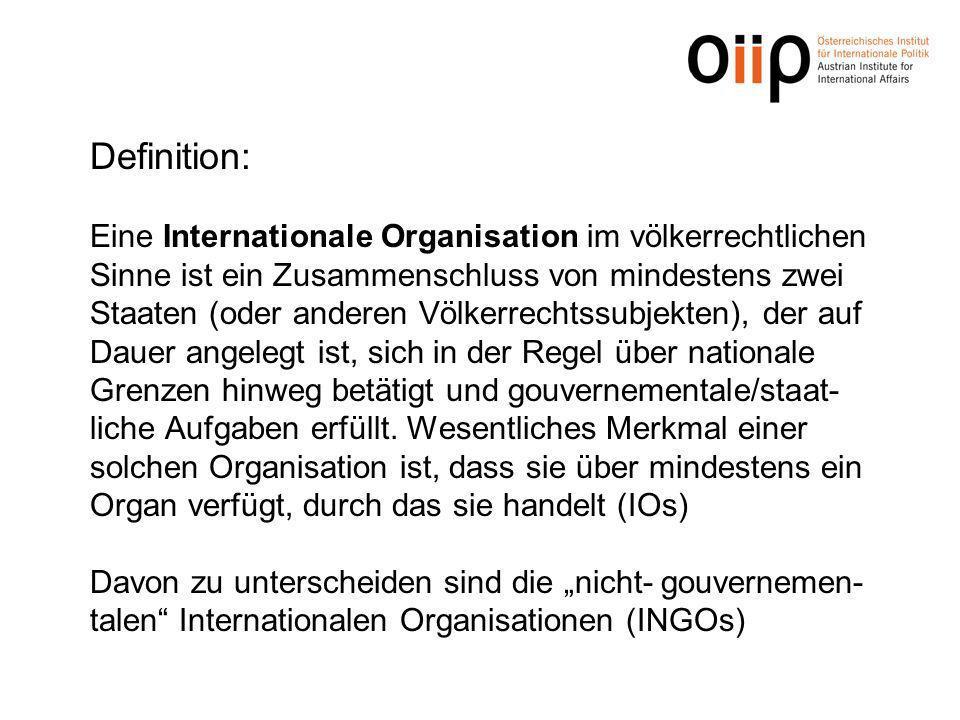 IGO – Internationale Regierungsorganisation Zusammenschlüsse von Staaten Völkerrechtlicher Vertrag: Statut, Charta, Mandat Völkerrechtssubjektivität gemeinsame Organe unterschiedliche Funktionsfülle und Aufgabenstellung (spezifisch od.