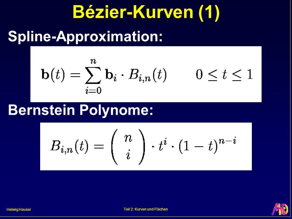 Helwig Hauser Teil 2: Kurven und Flächen Bézier-Kurven (1) Spline-Approximation: Bernstein Polynome: b(t) = 0 i n b i B i,n (t) 0 t 1