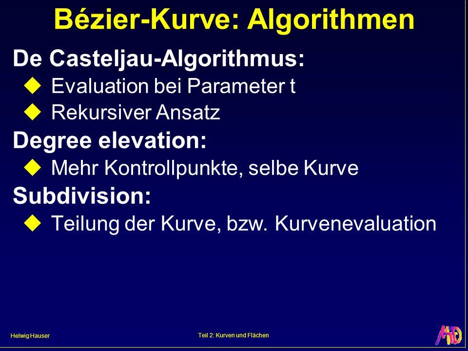 Helwig Hauser Teil 2: Kurven und Flächen Bézier-Kurve: Algorithmen De Casteljau-Algorithmus: Evaluation bei Parameter t Rekursiver Ansatz Degree eleva