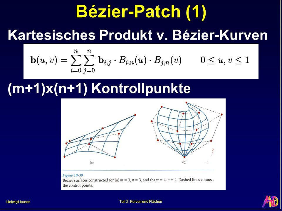 Helwig Hauser Teil 2: Kurven und Flächen Bézier-Patch (1) Kartesisches Produkt v. Bézier-Kurven (m+1)x(n+1) Kontrollpunkte